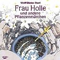 Frau Holle und andere Pflanzenmärchen Hörbuch von Wolf-Dieter Storl Gesprochen von: Wolf-Dieter Storl