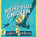 The Case of the Weird Blue Chicken: The Next Misadventure | Doreen Cronin