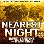 Nearest Night: Plague Wars Series, Book 5 | David VanDyke,Ryan King