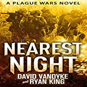 Nearest Night: Plague Wars Series, Book 5 | David VanDyke, Ryan King