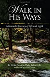 Walk in His Ways: A Monastic Journey of Life and Light