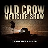 Tennessee Pusherby Old Crow Medicine Show