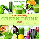 By Jason Manheim The Healthy Green Drink Diet: Advice and Recipes to Energize, Alkalize, Lose Weight, and Feel Great (1st Edition)