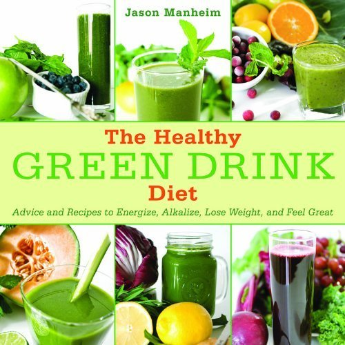 Manheim, Jason's The Healthy Green Drink Diet: Advice and Recipes to Energize, Alkalize, Lose Weight, and Feel Great Hardcover