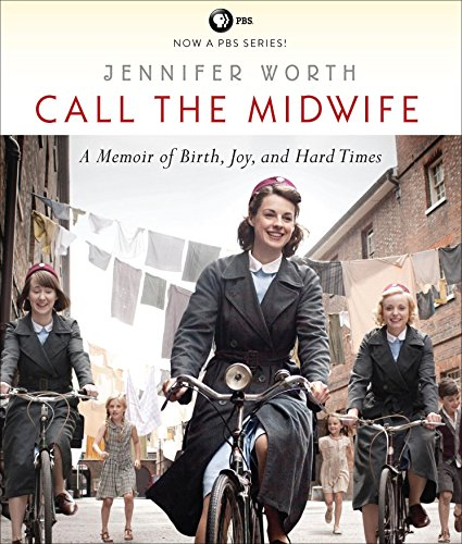 Download Call the Midwife: A Memoir of Birth, Joy, and Hard Times