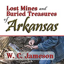 Lost Mines and Buried Treasures of Arkansas (       UNABRIDGED) by W. C. Jameson Narrated by Bob Rundell