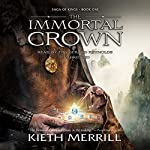 The Immortal Crown: Saga of Kings, Book One | Kieth Merrill