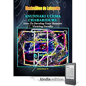 Anunnaki Ulema Chabariduri: How to Develop Your Remote Viewing Faculty. Book/Lesson 10. (Lessons And Instructions On How To Acquire Anunnaki Ulema Supernatural Powers)