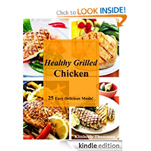 Healthy Grilled Chicken: 25 Easy Delicious Meals! (All Things Chicken)