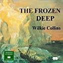 The Frozen Deep (       UNABRIDGED) by Wilkie Collins Narrated by Peter Joyce