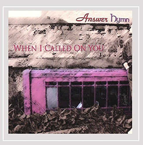 Answer Hymn - When I Called On You