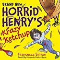 Horrid Henry's Krazy Ketchup Audiobook by Francesca Simon Narrated by Miranda Richardson