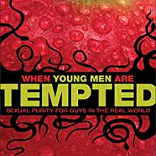When Young Men Are Tempted: Sexual Purity for Guys in the Real World Audiobook by Bill Perkins, Randy Southern Narrated by Adam Black