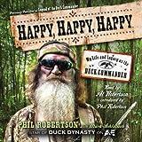 Happy, Happy, Happy: My Life and Legacy as the Duck Commander (Unabridged)