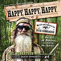 Happy, Happy, Happy: My Life and Legacy as the Duck Commander (       UNABRIDGED) by Phil Robertson Narrated by Al Robertson, Phil Robertson