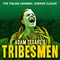 Tribesmen Audiobook by Adam Cesare Narrated by Joe Hempel