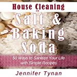 House Cleaning with Salt and Baking Soda: 50 Ways to Sanitize Your Life with Simple Recipes | Jennifer Tynan
