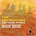 The Destructors and Other Stories (       UNABRIDGED) by Graham Greene Narrated by Stephen Thorne
