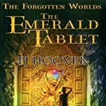 The Emerald Tablet: The Forgotten Worlds, Book 1 (       UNABRIDGED) by P. J. Hoover Narrated by Zach Roe