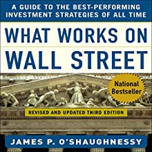 What Works on Wall Street: A Guide to the Best-Performing Investment Strategies of All Time | Livre audio Auteur(s) : James P. O'Shaughnessy Narrateur(s) : Michael Kramer