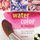 img - for Watercolor in Motion: How to Create Powerful Paintings Step by Step book / textbook / text book