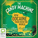 The Candy Machine: How Cocaine Took Over the World (       UNABRIDGED) by Tom Feiling Narrated by Adrian Mulraney