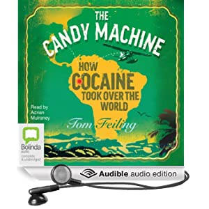 The Candy Machine: How Cocaine Took Over the World (Unabridged)