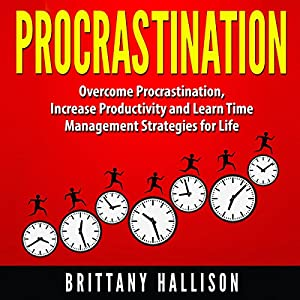 Procrastination: Overcome Procrastination, Increase Productivity and Develop Time Management Strategies for Life Audiobook
