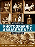 Photographic Amusements: Tricks and Novel Effects Obtainable with the Camera - Ninth Edition (Illustrated)