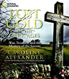 img - for Lost Gold of the Dark Ages: War, Treasure, and the Mystery of the Saxons book / textbook / text book