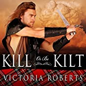 Kill or Be Kilt: Highland Spies, Book 3 | Victoria Roberts