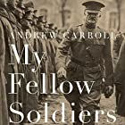 My Fellow Soldiers: General John Pershing and the Americans Who Helped Win the Great War Hörbuch von Andrew Carroll Gesprochen von: Andrew Carroll