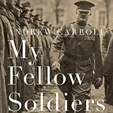 My Fellow Soldiers: General John Pershing and the Americans Who Helped Win the Great War Audiobook by Andrew Carroll Narrated by Andrew Carroll