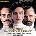 A Most Dangerous Method: The Story of Jung, Freud, and Sabina Spielrein Audiobook by John Kerr Narrated by Peter Berkrot