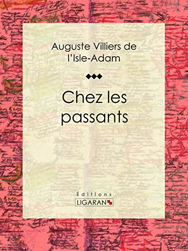 Auguste Villiers de l'Isle-Adam - Chez les passants (French Edition)