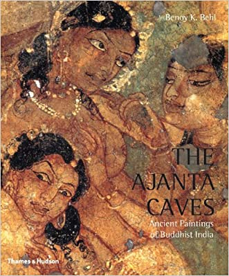 The Ajanta Caves: Ancient Paintings of Buddhist India written by Benoy K Behl
