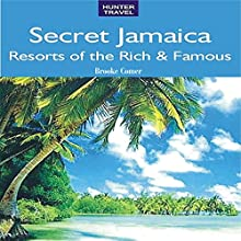Secret Jamaica: Resorts of the Rich & Famous (       UNABRIDGED) by Brooke Comer Narrated by Jonathan Wessel