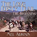 The Long Dusty Trail: The Beginning, Book 1 (       UNABRIDGED) by Mel Adkins Narrated by John Stamper