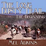 The Long Dusty Trail: The Beginning, Book 1 | Mel Adkins