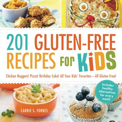 201 Gluten-Free Recipes For Kids: Chicken Nuggets! Pizza! Birthday Cake! All Your Kids' Favorites - All Gluten-Free! front-886718