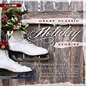 Great Classic Holiday Stories Audiobook by Charles Dickens, Washington Irving, L. M. Montgomery Narrated by Paul Boehmer, John Mawson, Dana Green