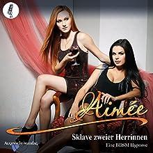 Sklave zweier Herrinnen: Eine BDSM Hypnose Hörbuch von  Aimée Gesprochen von:  Aimée