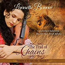 The Trail of Chains: Sonnets of the Spice Isle, Book 5 Audiobook by Lynnette Bonner Narrated by Mary Sarah Agliotta