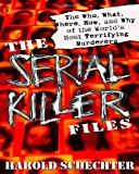 The Serial Killer Files: The Who, What, Where, How, and Why of the World's Most Terrifying Murderers (0345465660) by Schechter, Harold