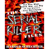 The Serial Killer Files: The Who, What, Where, How, and Why of the World's Most Terrifying Murderersby Harold Schechter