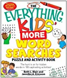 The Everything Kids More Word Searches Puzzle and Activity Book: The hunt is on for hidden words in 100 captivating activities