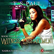 Witness Enchantment: The Federal Witch, Book 4 | Livre audio Auteur(s) : T S Paul Narrateur(s) : Francis Alais