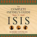The Complete Infidel's Guide to ISIS Hörbuch von Robert Spencer Gesprochen von: David M. Jackson