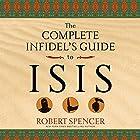 The Complete Infidel's Guide to ISIS (       ungekürzt) von Robert Spencer Gesprochen von: Fajer Al-Kaisi