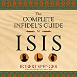 The Complete Infidel's Guide to ISIS | Robert Spencer